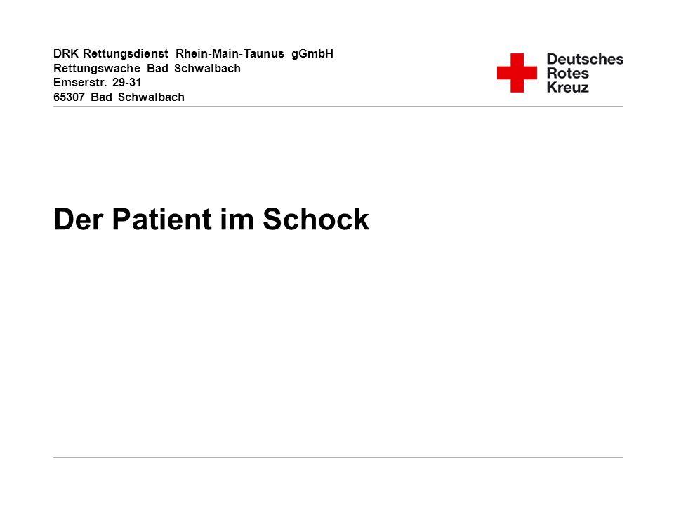 DRK Rettungsdienst Rhein-Main-Taunus gGmbH Rettungswache Bad Schwalbach Emserstr. 29-31 65307 Bad Schwalbach Der Patient im Schock