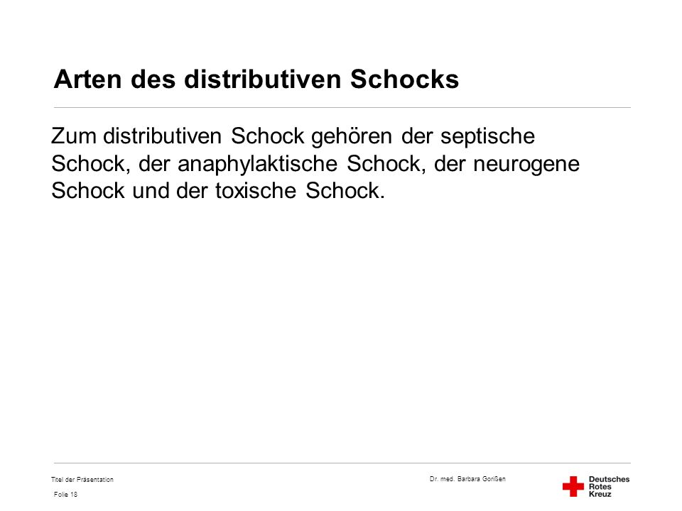 Dr. med. Barbara Gorißen Folie 18 Arten des distributiven Schocks Zum distributiven Schock gehören der septische Schock, der anaphylaktische Schock, d