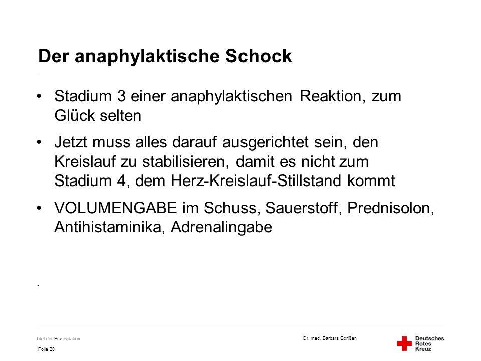 Dr. med. Barbara Gorißen Folie 20 Der anaphylaktische Schock Stadium 3 einer anaphylaktischen Reaktion, zum Glück selten Jetzt muss alles darauf ausge