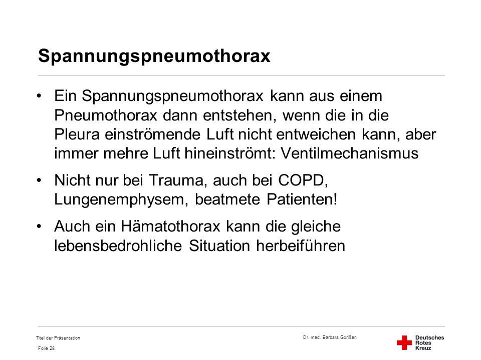 Dr. med. Barbara Gorißen Folie 28 Spannungspneumothorax Ein Spannungspneumothorax kann aus einem Pneumothorax dann entstehen, wenn die in die Pleura e