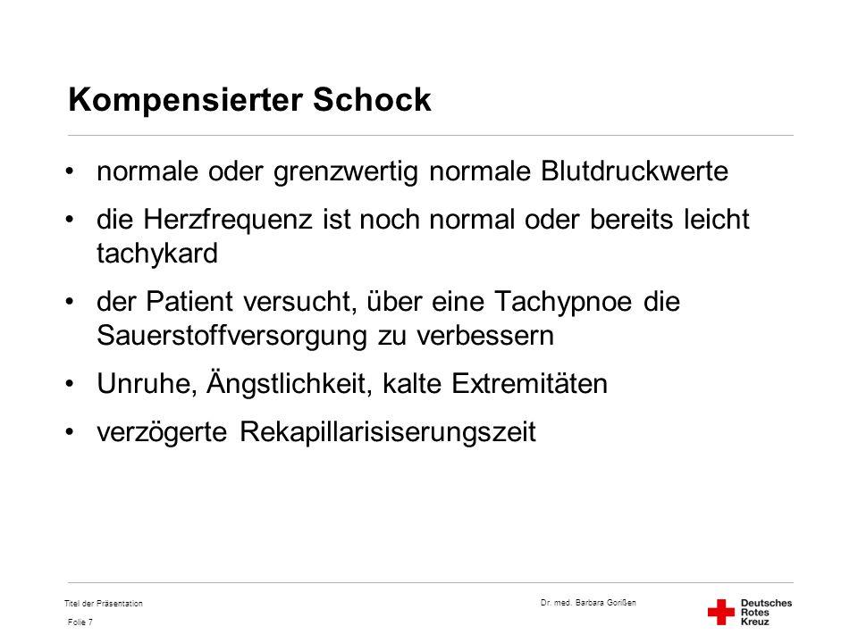 Dr. med. Barbara Gorißen Folie 7 Kompensierter Schock normale oder grenzwertig normale Blutdruckwerte die Herzfrequenz ist noch normal oder bereits le