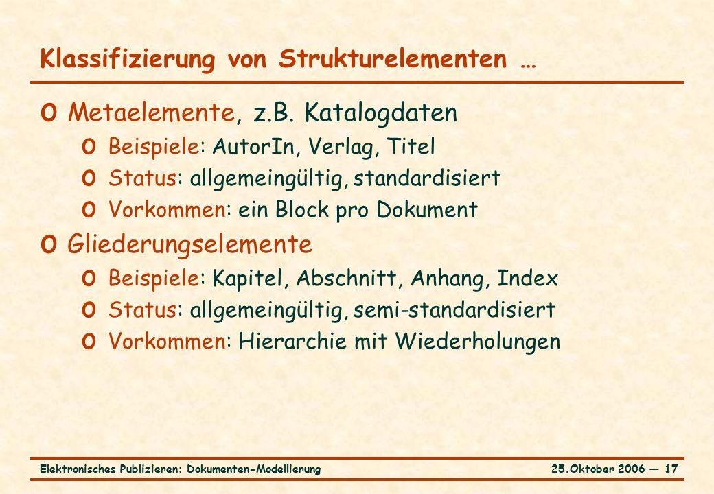 25.Oktober 2006 ― 17Elektronisches Publizieren: Dokumenten-Modellierung Klassifizierung von Strukturelementen … o Metaelemente, z.B.