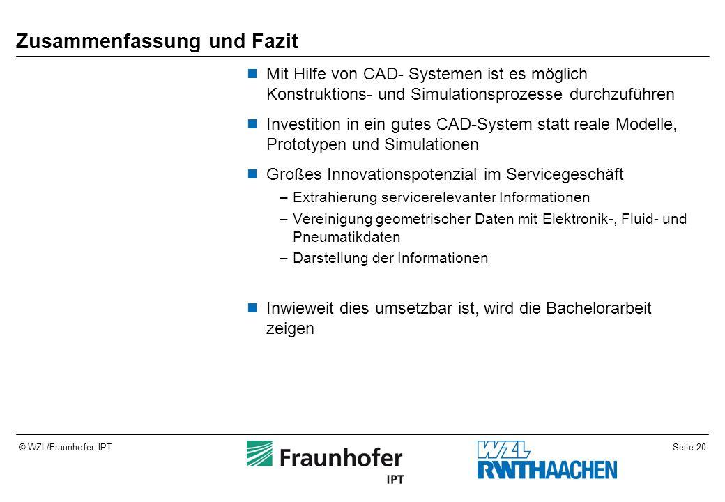 Seite 20© WZL/Fraunhofer IPT Zusammenfassung und Fazit Mit Hilfe von CAD- Systemen ist es möglich Konstruktions- und Simulationsprozesse durchzuführen