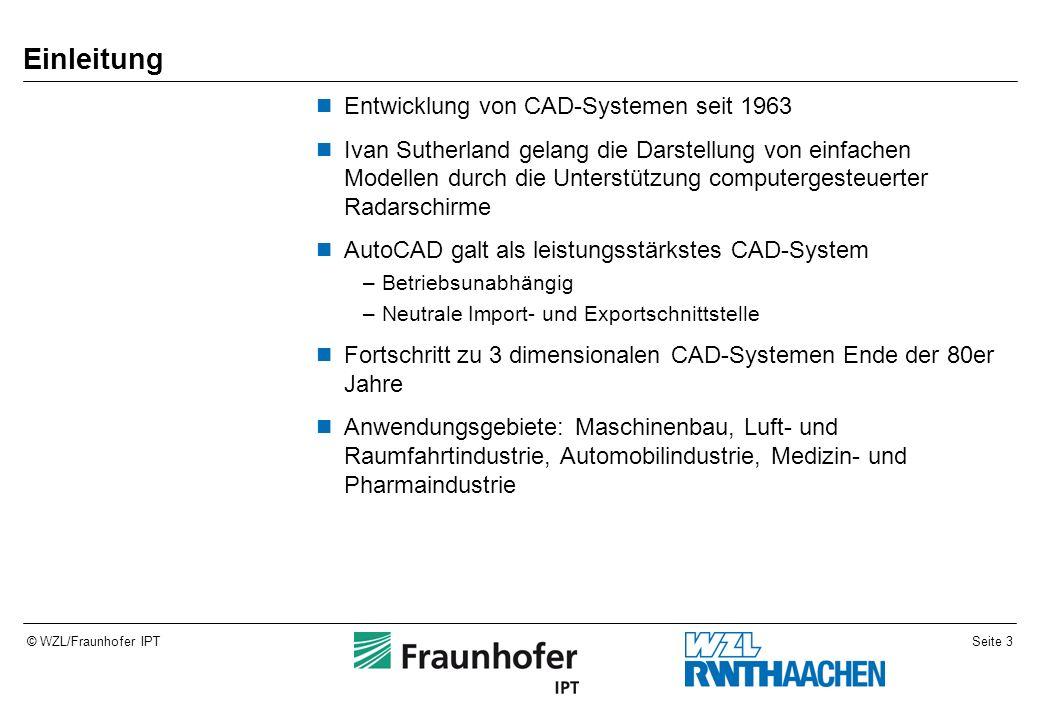 Seite 3© WZL/Fraunhofer IPT Einleitung Entwicklung von CAD-Systemen seit 1963 Ivan Sutherland gelang die Darstellung von einfachen Modellen durch die