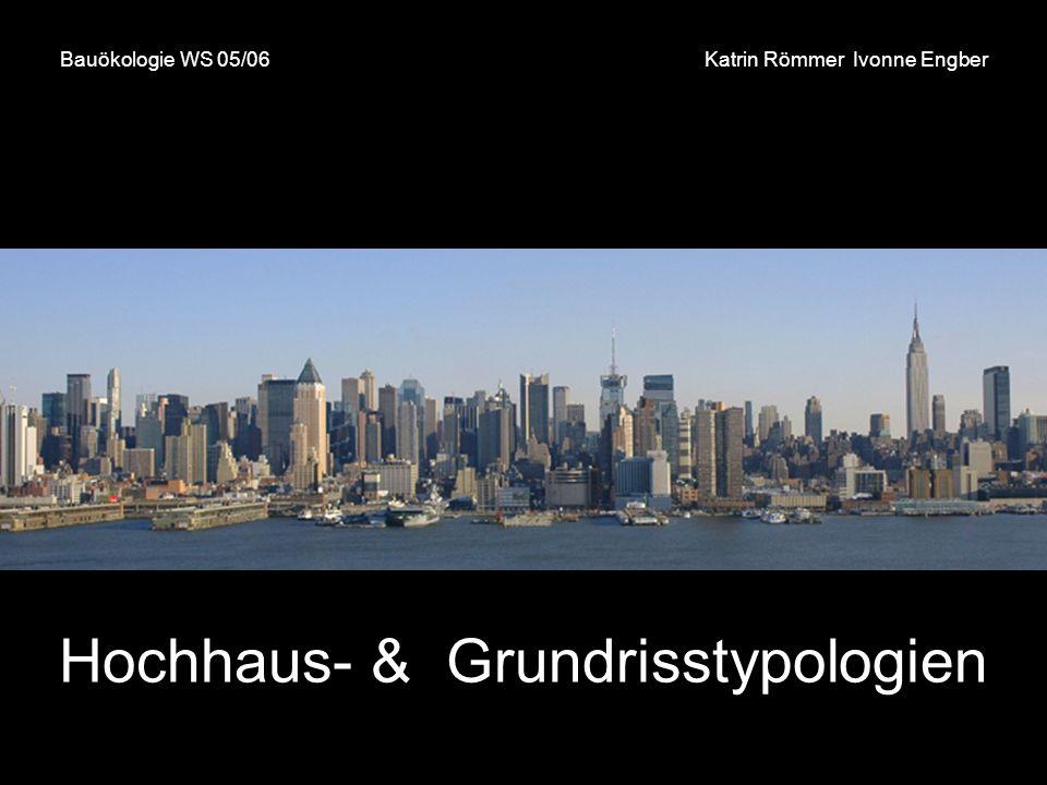 Hochhaus- & Grundrisstypologien Bauökologie WS 05/06 Katrin Römmer Ivonne Engber