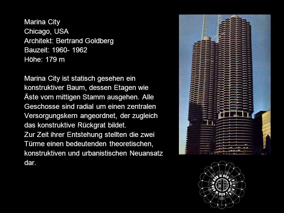 Marina City Chicago, USA Architekt: Bertrand Goldberg Bauzeit: 1960- 1962 Höhe: 179 m Marina City ist statisch gesehen ein konstruktiver Baum, dessen Etagen wie Äste vom mittigen Stamm ausgehen.
