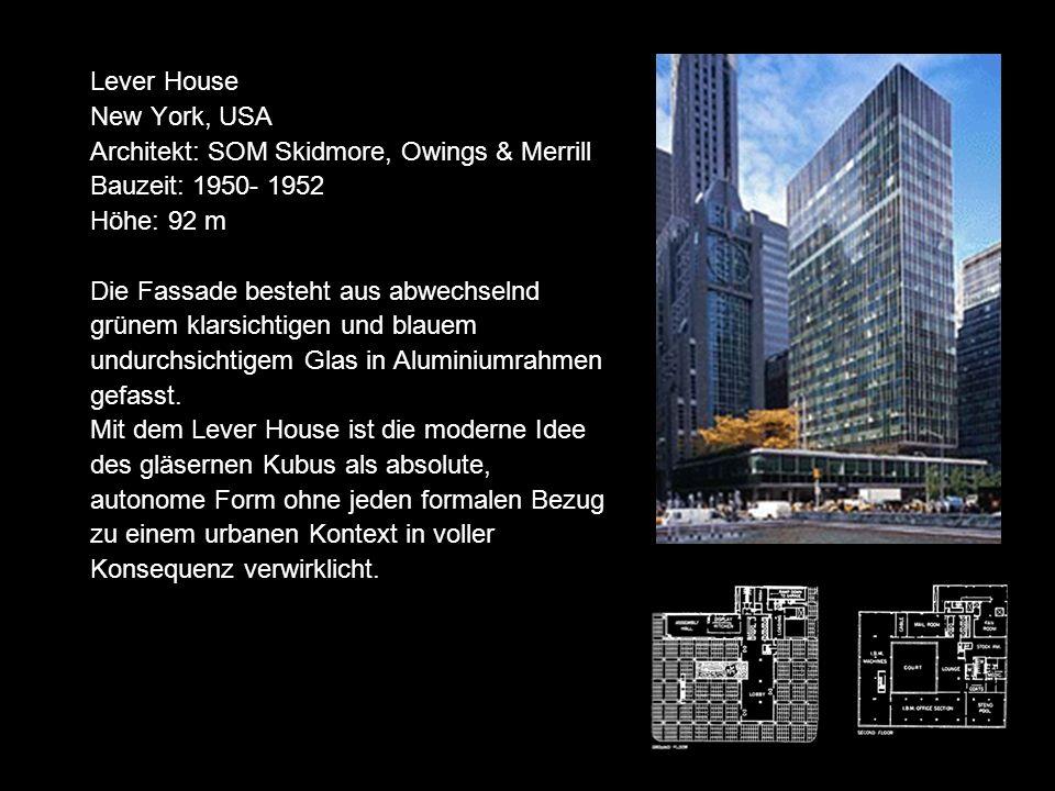 Lever House New York, USA Architekt: SOM Skidmore, Owings & Merrill Bauzeit: 1950- 1952 Höhe: 92 m Die Fassade besteht aus abwechselnd grünem klarsichtigen und blauem undurchsichtigem Glas in Aluminiumrahmen gefasst.