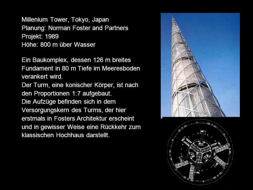 Millenium Tower, Tokyo, Japan Planung: Norman Foster and Partners Projekt: 1989 Höhe: 800 m über Wasser Ein Baukomplex, dessen 126 m breites Fundament in 80 m Tiefe im Meeresboden verankert wird.