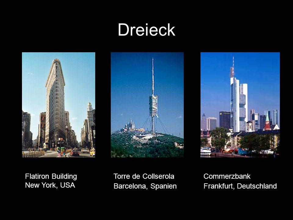 Dreieck Flatiron Building New York, USA Commerzbank Frankfurt, Deutschland Torre de Collserola Barcelona, Spanien