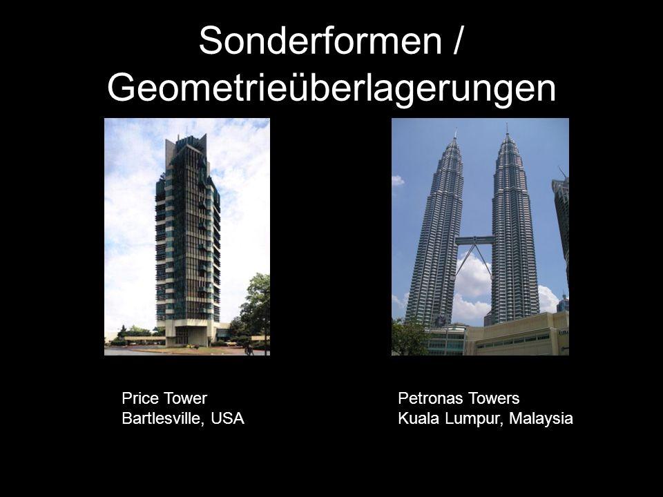 Sonderformen / Geometrieüberlagerungen Price Tower Bartlesville, USA Petronas Towers Kuala Lumpur, Malaysia