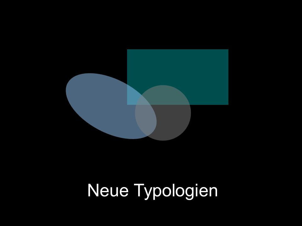 Neue Typologien