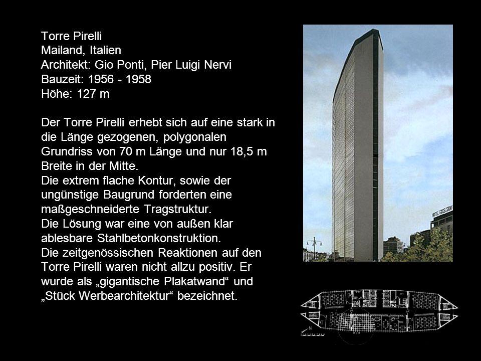 Torre Pirelli Mailand, Italien Architekt: Gio Ponti, Pier Luigi Nervi Bauzeit: 1956 - 1958 Höhe: 127 m Der Torre Pirelli erhebt sich auf eine stark in die Länge gezogenen, polygonalen Grundriss von 70 m Länge und nur 18,5 m Breite in der Mitte.