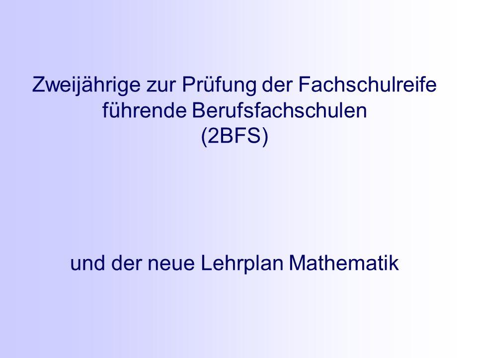 Zweijährige zur Prüfung der Fachschulreife führende Berufsfachschulen (2BFS) und der neue Lehrplan Mathematik