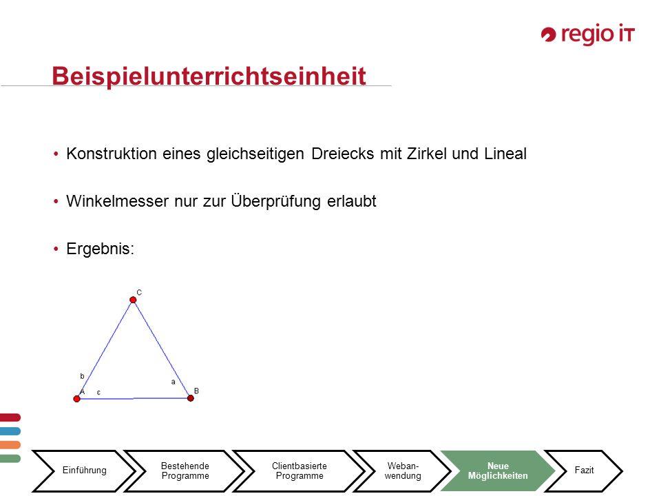 17 Beispielunterrichtseinheit Konstruktion eines gleichseitigen Dreiecks mit Zirkel und Lineal Winkelmesser nur zur Überprüfung erlaubt Ergebnis: Einführung Bestehende Programme Clientbasierte Programme Weban- wendung Neue Möglichkeiten Fazit