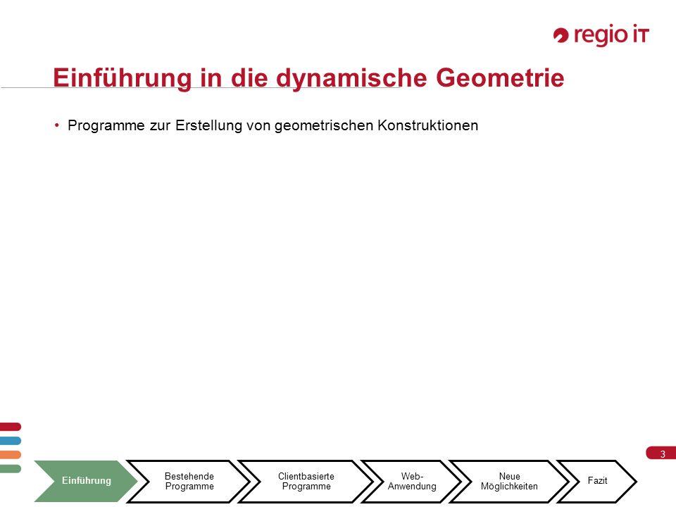 3 3 Einführung in die dynamische Geometrie Einführung Bestehende Programme Clientbasierte Programme Web- Anwendung Neue Möglichkeiten Fazit Programme zur Erstellung von geometrischen Konstruktionen