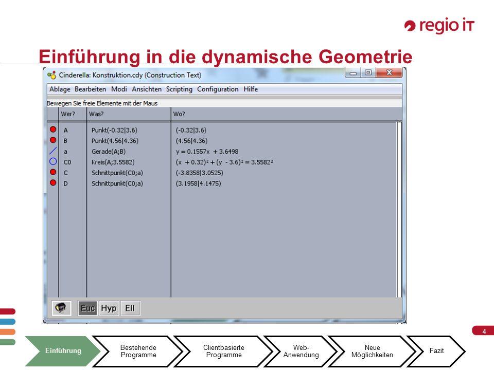 4 4 Einführung in die dynamische Geometrie Einführung Bestehende Programme Clientbasierte Programme Web- Anwendung Neue Möglichkeiten Fazit