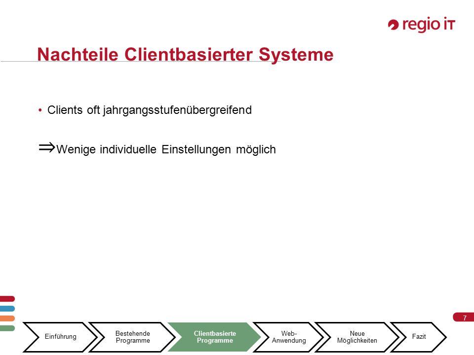 7 7 Nachteile Clientbasierter Systeme Einführung Bestehende Programme Clientbasierte Programme Web- Anwendung Neue Möglichkeiten Fazit
