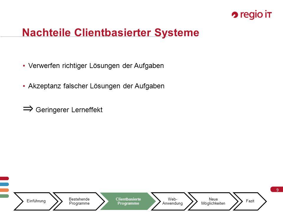 9 9 Nachteile Clientbasierter Systeme Einführung Bestehende Programme Clientbasierte Programme Web- Anwendung Neue Möglichkeiten Fazit