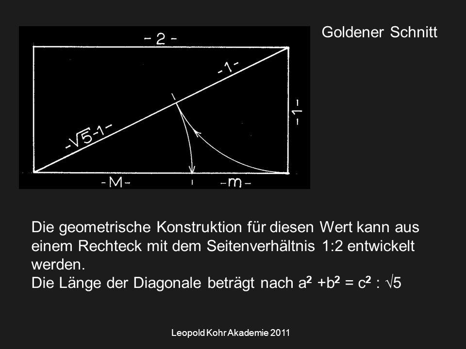 Leopold Kohr Akademie 2011 Goldener Schnitt Die geometrische Konstruktion für diesen Wert kann aus einem Rechteck mit dem Seitenverhältnis 1:2 entwickelt werden.