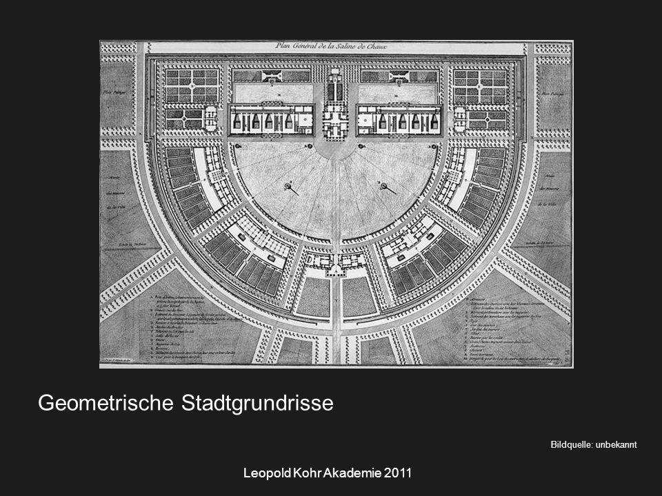 Leopold Kohr Akademie 2011 Bildquelle: unbekannt Geometrische Stadtgrundrisse