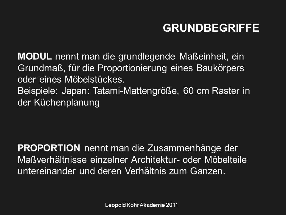 Leopold Kohr Akademie 2011 GRUNDBEGRIFFE MODUL nennt man die grundlegende Maßeinheit, ein Grundmaß, für die Proportionierung eines Baukörpers oder eines Möbelstückes.