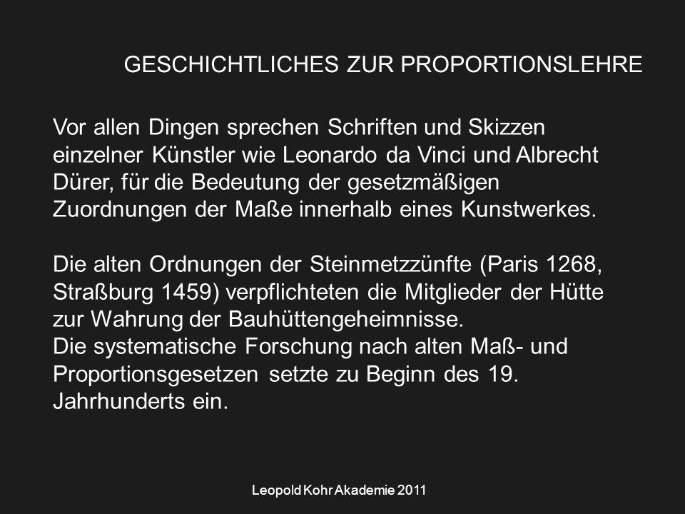 Leopold Kohr Akademie 2011 GESCHICHTLICHES ZUR PROPORTIONSLEHRE Vor allen Dingen sprechen Schriften und Skizzen einzelner Künstler wie Leonardo da Vinci und Albrecht Dürer, für die Bedeutung der gesetzmäßigen Zuordnungen der Maße innerhalb eines Kunstwerkes.