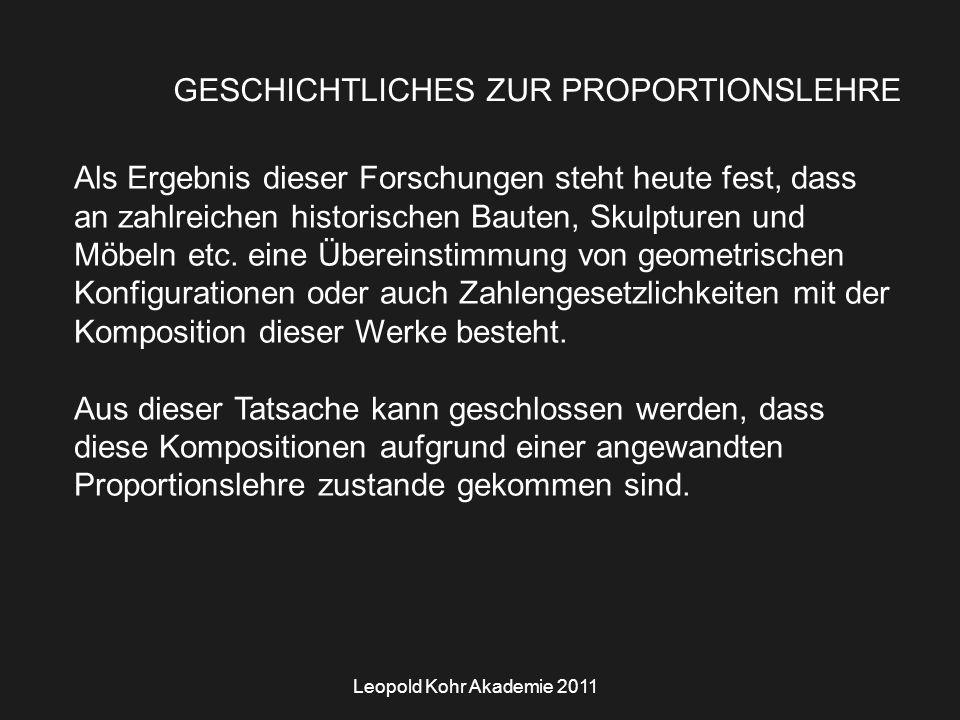 Leopold Kohr Akademie 2011 GESCHICHTLICHES ZUR PROPORTIONSLEHRE Als Ergebnis dieser Forschungen steht heute fest, dass an zahlreichen historischen Bauten, Skulpturen und Möbeln etc.