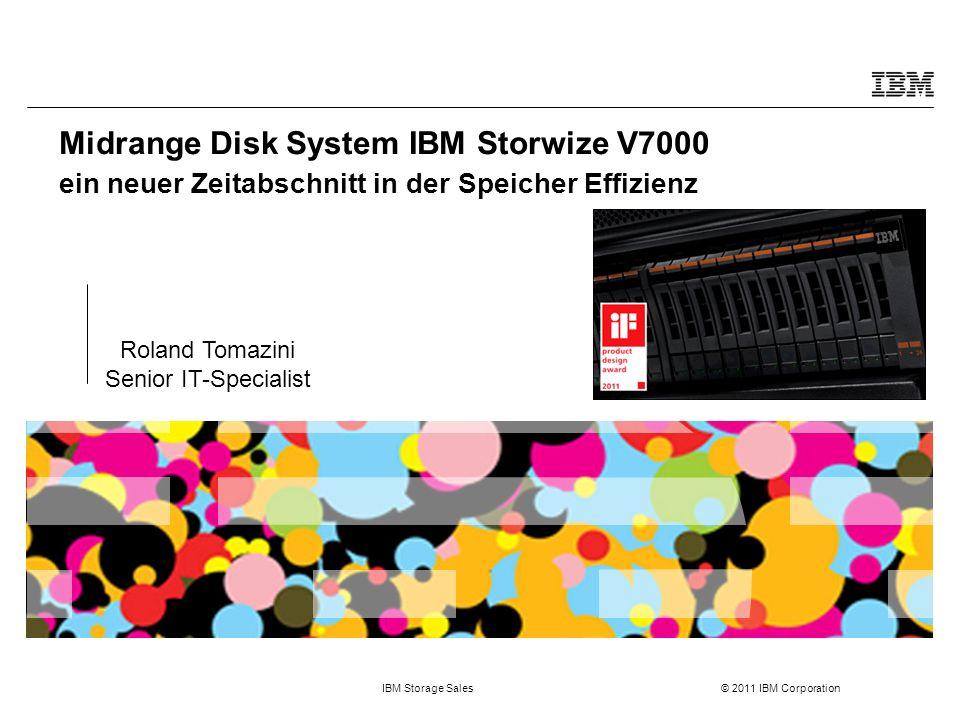 IBM Storage Sales © 2011 IBM Corporation Midrange Disk System IBM Storwize V7000 ein neuer Zeitabschnitt in der Speicher Effizienz Roland Tomazini Senior IT-Specialist
