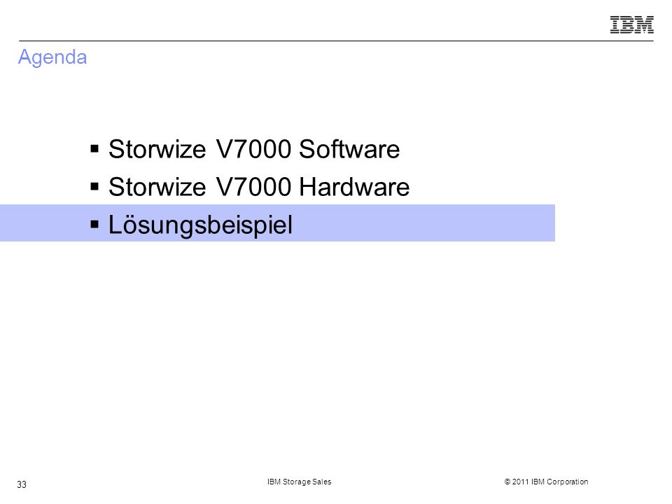 IBM Storage Sales © 2011 IBM Corporation 33 Agenda  Storwize V7000 Software  Storwize V7000 Hardware  Lösungsbeispiel
