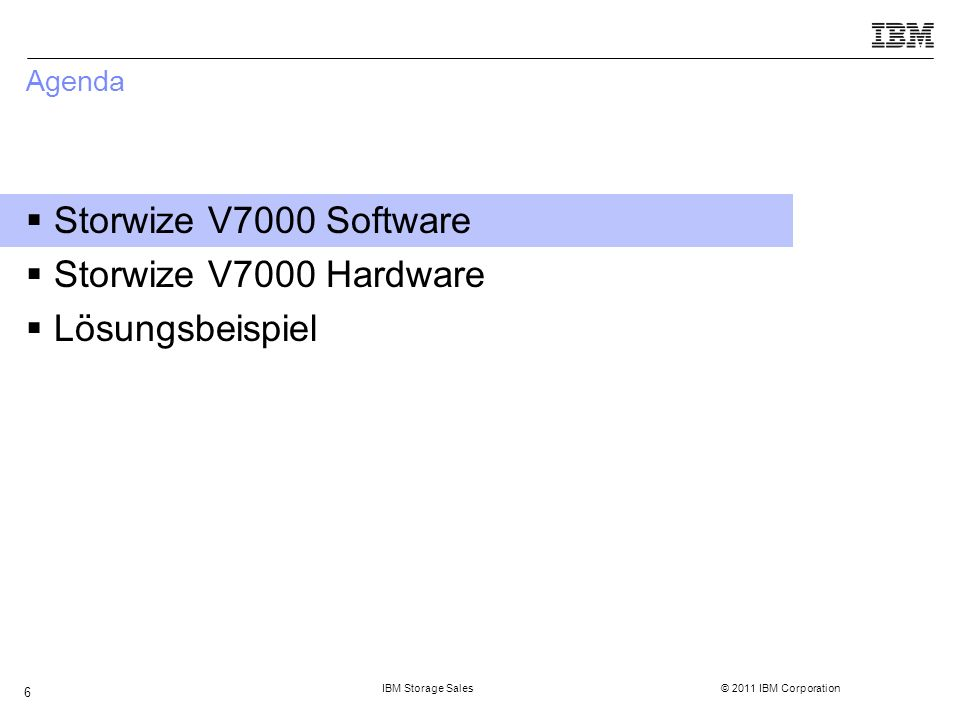 IBM Storage Sales © 2011 IBM Corporation 6 Agenda  Storwize V7000 Software  Storwize V7000 Hardware  Lösungsbeispiel