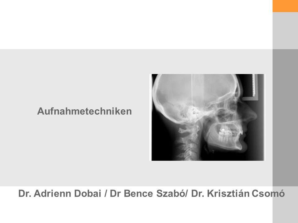 Aufnahmetechniken Dr. Adrienn Dobai / Dr Bence Szabó/ Dr. Krisztián Csomó