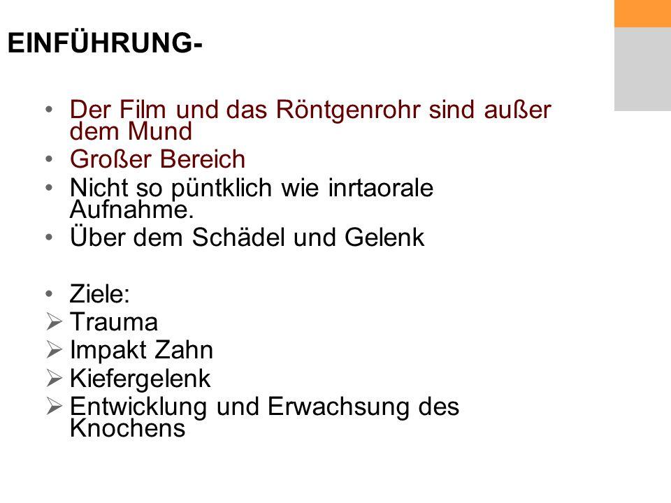 EINFÜHRUNG- Der Film und das Röntgenrohr sind außer dem Mund Großer Bereich Nicht so püntklich wie inrtaorale Aufnahme.
