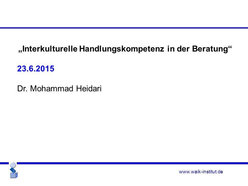 """www.waik-institut.de """"Interkulturelle Handlungskompetenz in der Beratung 23.6.2015 Dr."""