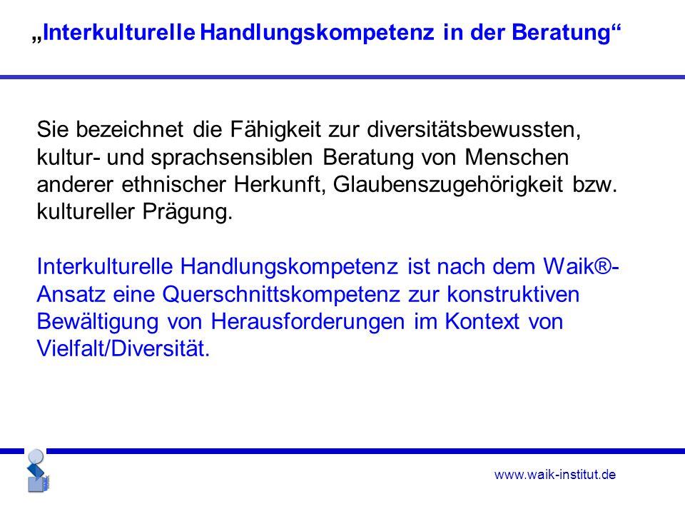 www.waik-institut.de Sie bezeichnet die Fähigkeit zur diversitätsbewussten, kultur- und sprachsensiblen Beratung von Menschen anderer ethnischer Herkunft, Glaubenszugehörigkeit bzw.