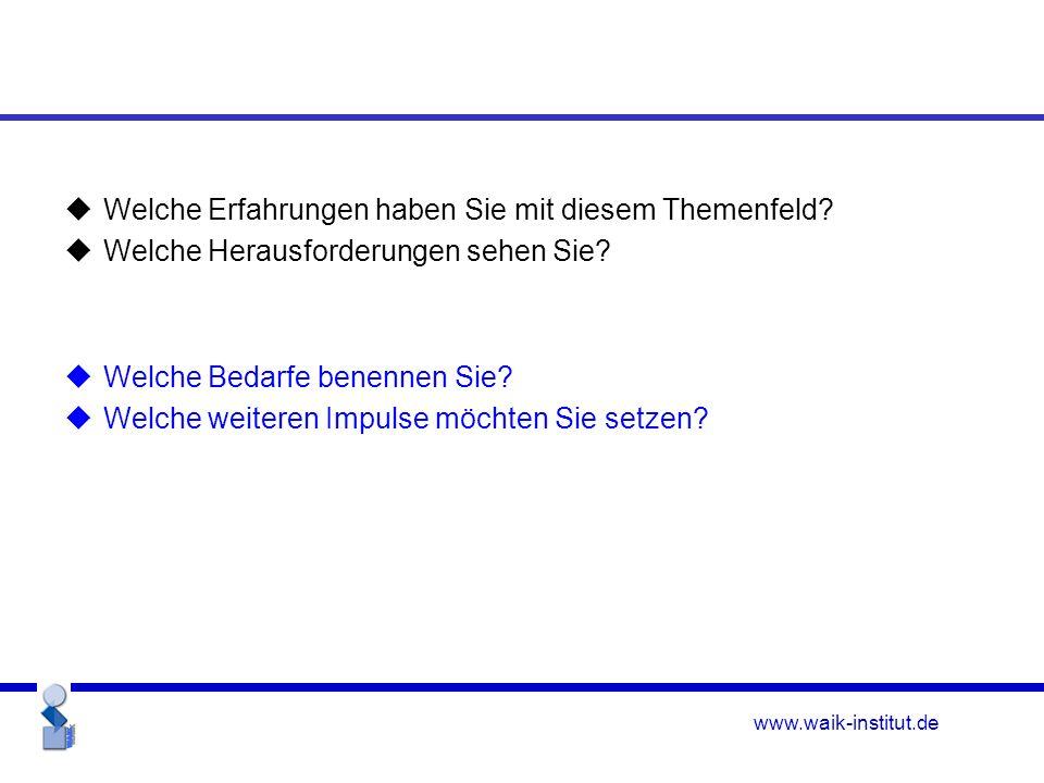 www.waik-institut.de  Welche Erfahrungen haben Sie mit diesem Themenfeld.