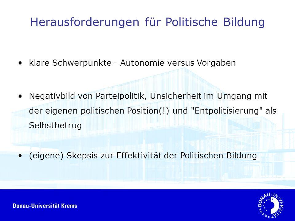 Herausforderungen für Politische Bildung klare Schwerpunkte - Autonomie versus Vorgaben Negativbild von Parteipolitik, Unsicherheit im Umgang mit der eigenen politischen Position(!) und Entpolitisierung als Selbstbetrug (eigene) Skepsis zur Effektivität der Politischen Bildung