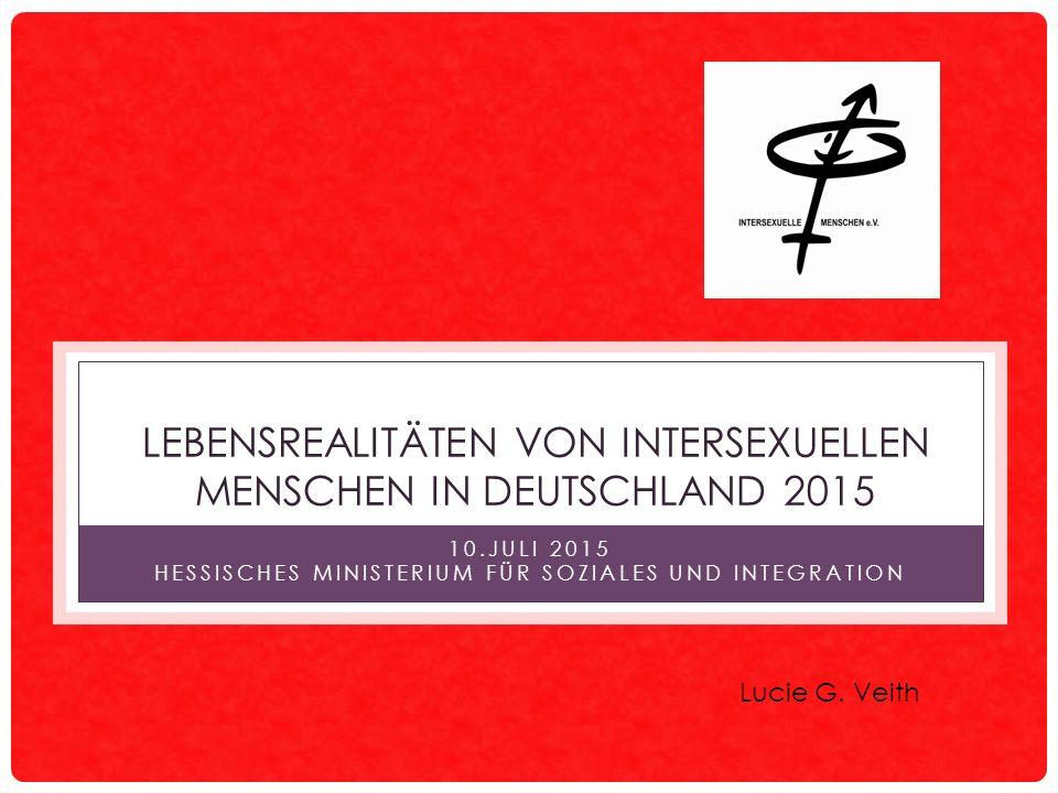LEBENSREALITÄTEN VON INTERSEXUELLEN MENSCHEN IN DEUTSCHLAND 2015 10.JULI 2015 HESSISCHES MINISTERIUM FÜR SOZIALES UND INTEGRATION Lucie G.