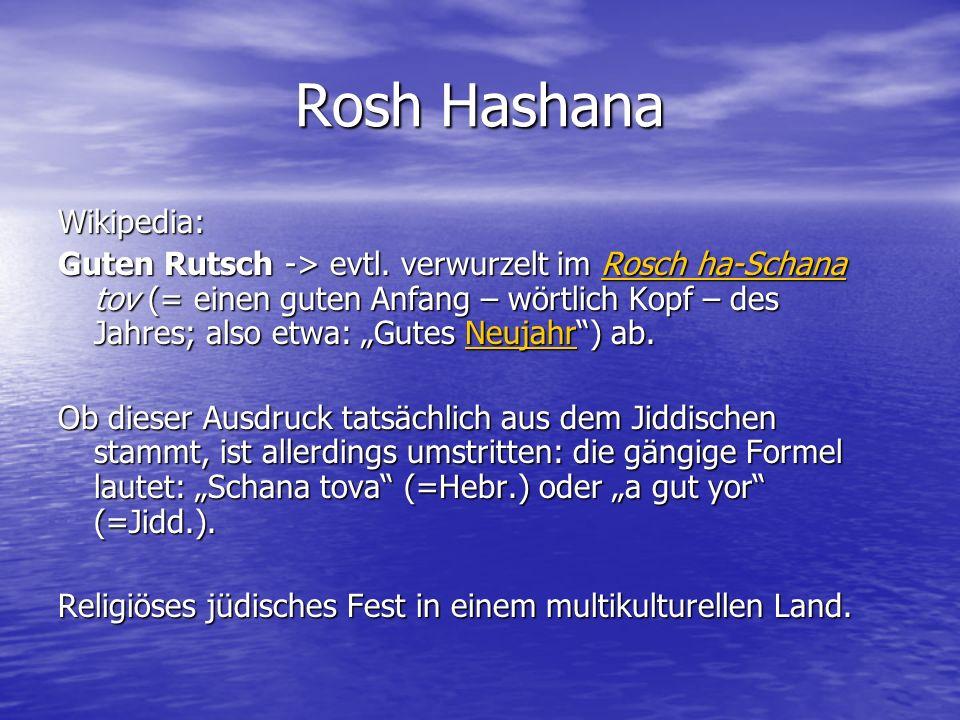 Tashlich תשליך Tashlich-Gebet am Nachmittag am Ufer (vom Fluß oder Meer) -> Sünden auf dem Grund versenken Werfen von Steien und Brotkrumeln ins Wasser.