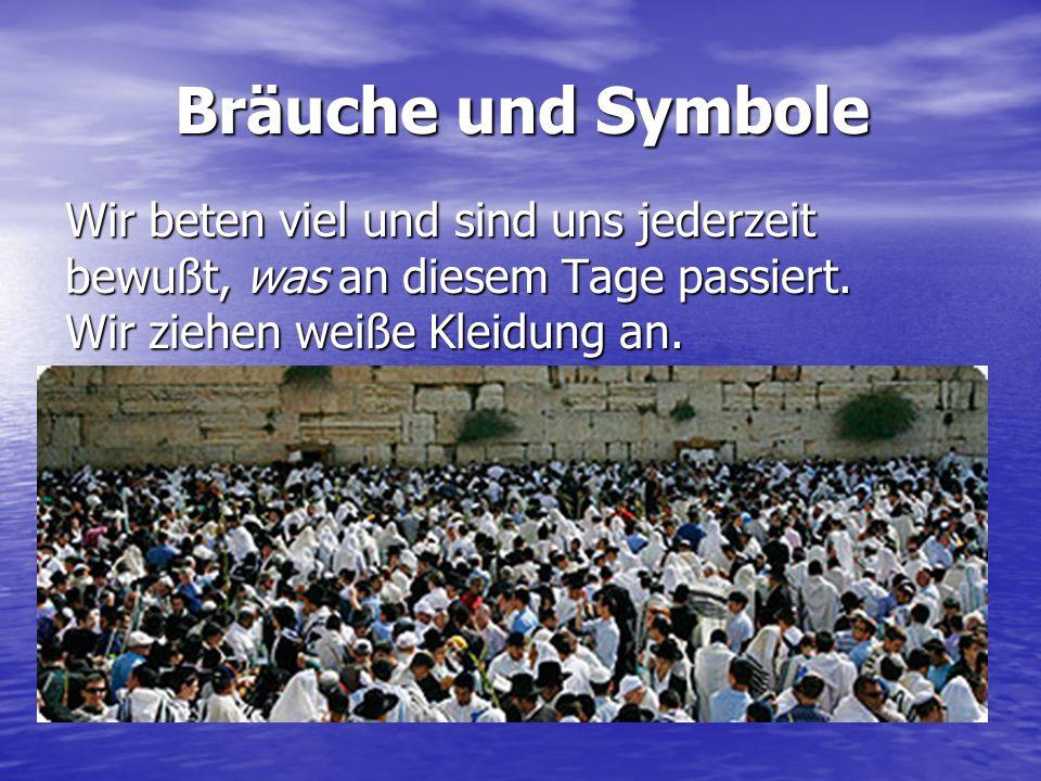 Bräuche und Symbole Wir beten viel und sind uns jederzeit bewußt, was an diesem Tage passiert.