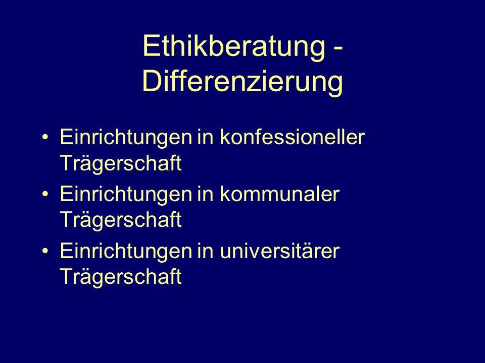 Ethikberatung - Differenzierung Einrichtungen in konfessioneller Trägerschaft Einrichtungen in kommunaler Trägerschaft Einrichtungen in universitärer Trägerschaft