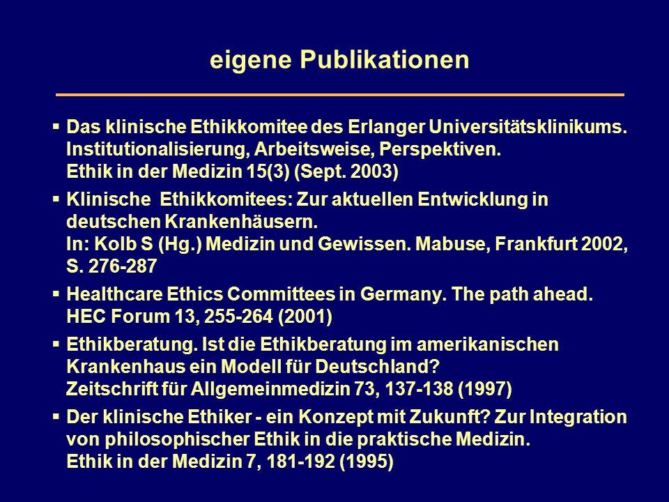 eigene Publikationen  Das klinische Ethikkomitee des Erlanger Universitätsklinikums.