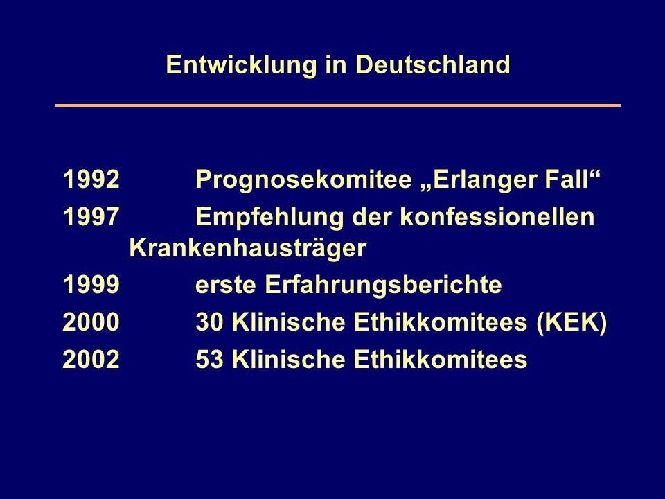 """Entwicklung in Deutschland 1992Prognosekomitee """"Erlanger Fall 1997 Empfehlung der konfessionellen Krankenhausträger 1999erste Erfahrungsberichte 200030 Klinische Ethikkomitees (KEK) 200253 Klinische Ethikkomitees"""