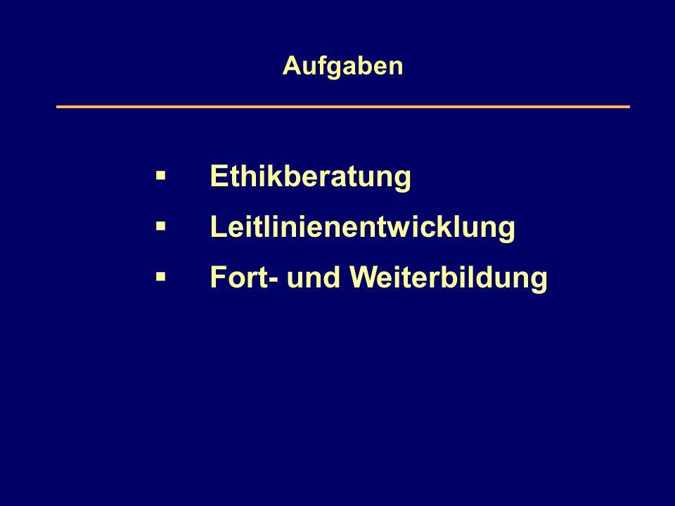 Aufgaben  Ethikberatung  Leitlinienentwicklung  Fort- und Weiterbildung