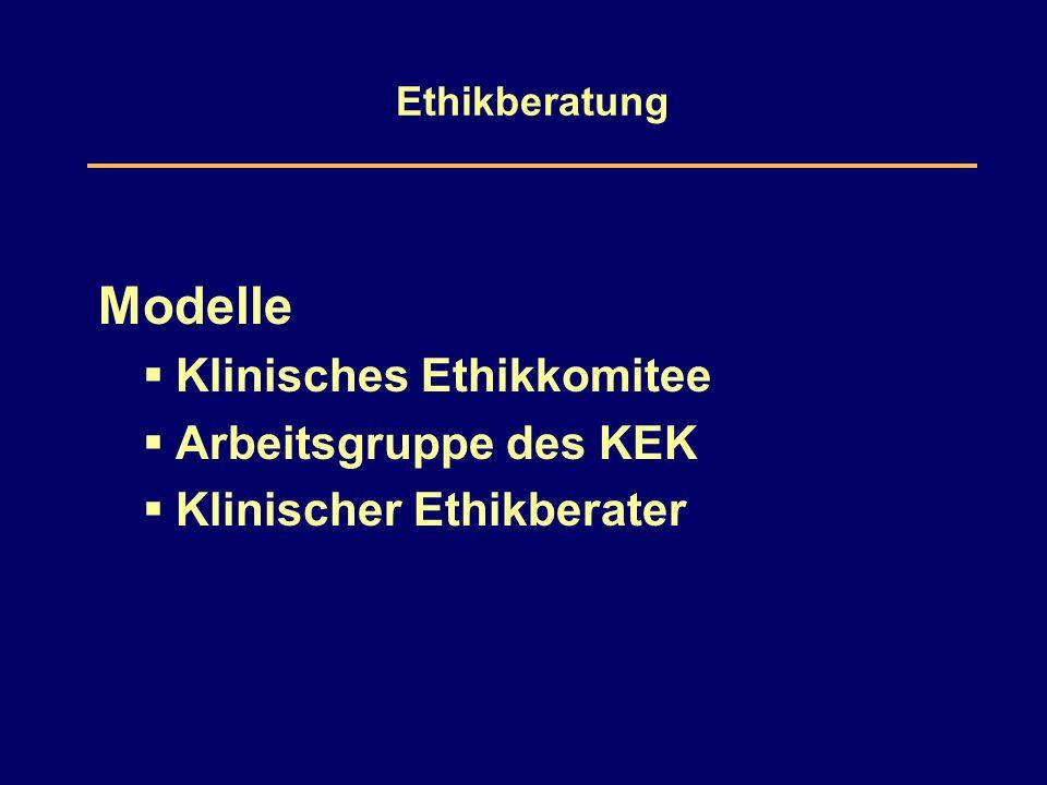 Ethikberatung Modelle  Klinisches Ethikkomitee  Arbeitsgruppe des KEK  Klinischer Ethikberater