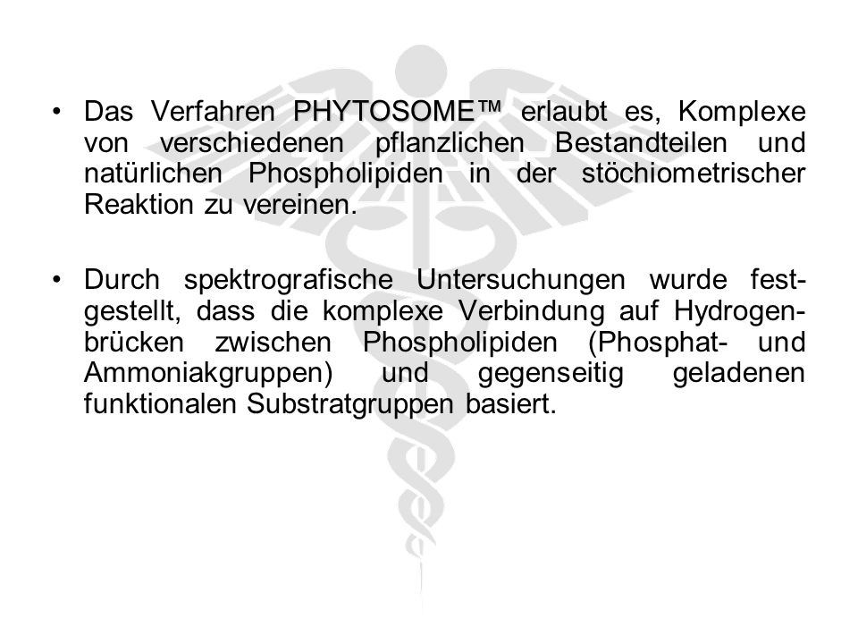 PHYTOSOME™Das Verfahren PHYTOSOME™ erlaubt es, Komplexe von verschiedenen pflanzlichen Bestandteilen und natürlichen Phospholipiden in der stöchiometrischer Reaktion zu vereinen.