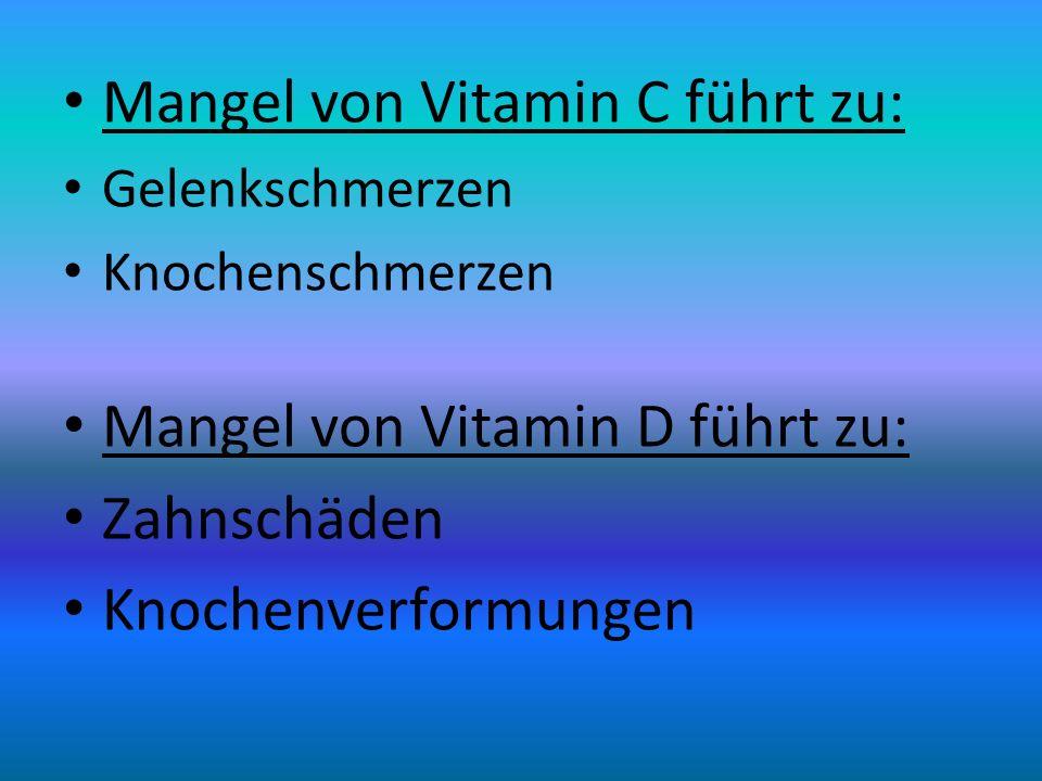 Mangel von Vitamin C führt zu: Gelenkschmerzen Knochenschmerzen Mangel von Vitamin D führt zu: Zahnschäden Knochenverformungen