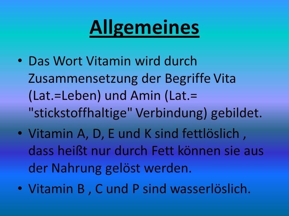 Allgemeines Das Wort Vitamin wird durch Zusammensetzung der Begriffe Vita (Lat.=Leben) und Amin (Lat.=
