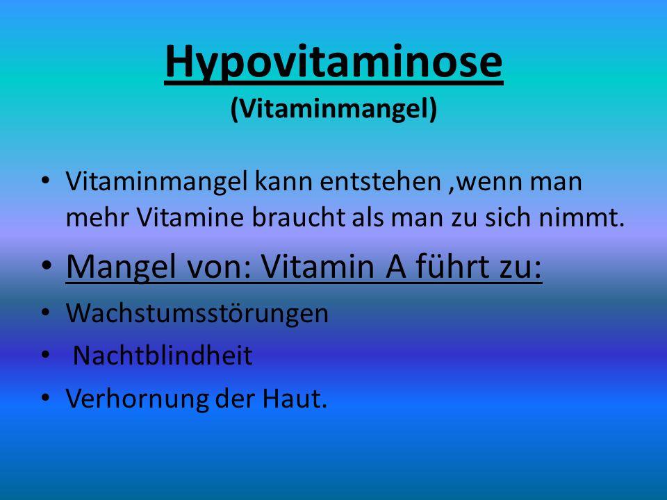 Hypovitaminose (Vitaminmangel) Vitaminmangel kann entstehen,wenn man mehr Vitamine braucht als man zu sich nimmt. Mangel von: Vitamin A führt zu: Wach
