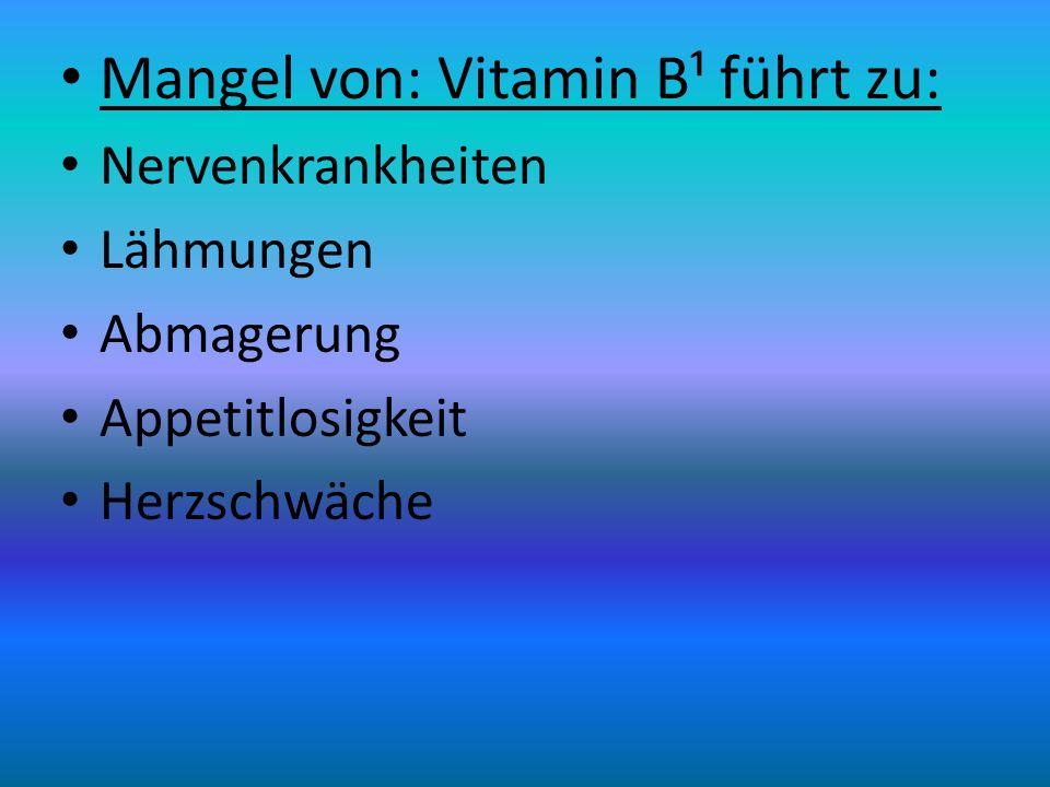 Mangel von: Vitamin B¹ führt zu: Nervenkrankheiten Lähmungen Abmagerung Appetitlosigkeit Herzschwäche