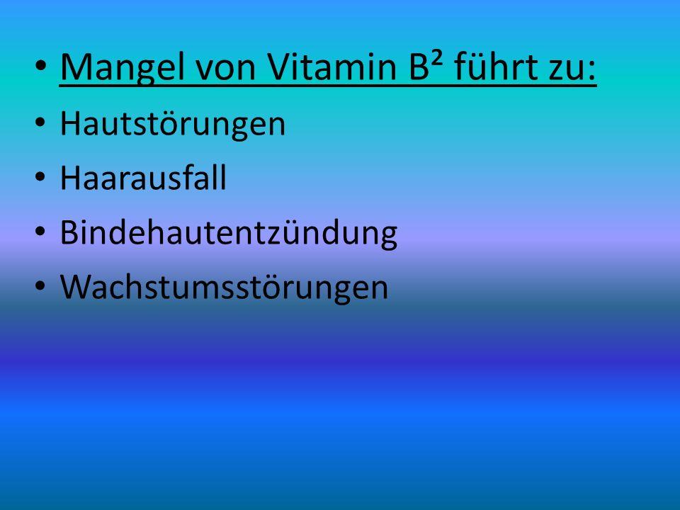 Mangel von Vitamin B² führt zu: Hautstörungen Haarausfall Bindehautentzündung Wachstumsstörungen